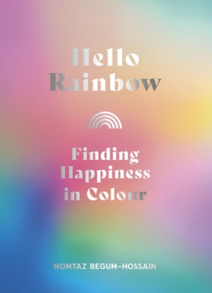 Hello Rainbow Brighten up your life and mind with color therapy