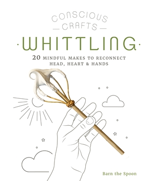 Conscious Crafts: Whittling