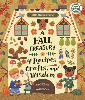 Little Homesteader: A Fall Treasury of Recipes, Crafts and Wisdom