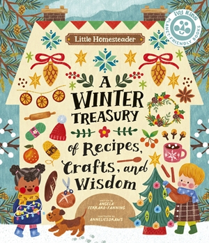 Little Homesteader: A Winter Treasury of Recipes, Crafts, and Wisdom
