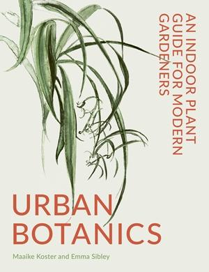 Urban Botanics An Indoor Plant Guide for Modern Gardeners