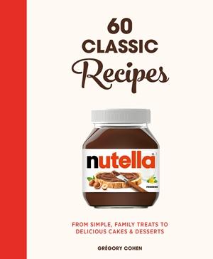 Nutella: 60 Classic Recipes