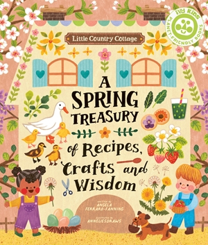 Little Country Cottage: A Spring Treasury of Recipes, Crafts and Wisdom