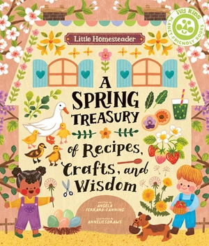 Little Homesteader: A Spring Treasury of Recipes, Crafts and Wisdom