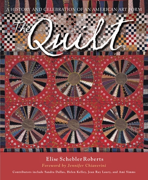 The Quilt A History and Celebration of an American Art Form