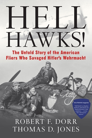Hell Hawks! The Untold Story of the American Fliers Who Savaged Hitler's Wehrmacht