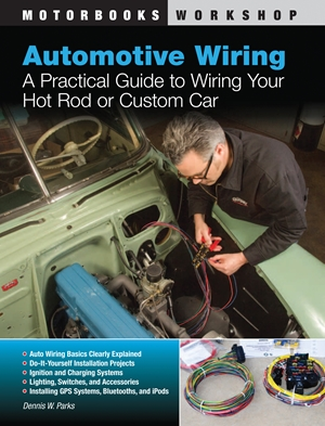 Automotive Wiring A Practical Guide to Wiring Your Hot Rod or Custom Car