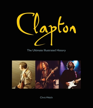 Clapton The Ultimate Illustrated History