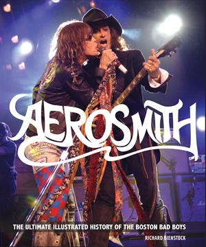 Aerosmith The Ultimate Illustrated History of the Boston Bad Boys