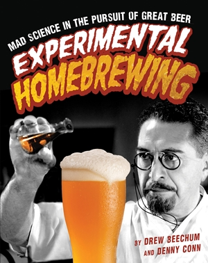 Experimental Homebrewing Mad Science in the Pursuit of Great Beer
