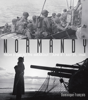 Normandy From D-Day to the Breakout: June 6-July 31, 1944