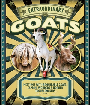 Extraordinary Goats Meetings with Remarkable Goats, Caprine Wonders & Horned Troublemakers