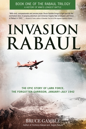 Invasion Rabaul The Epic Story of Lark Force, the Forgotten Garrison, January - July 1942