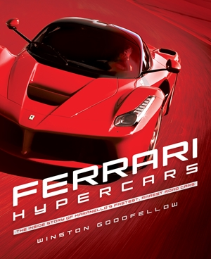 Ferrari Hypercars The Inside Story of Maranello's Fastest, Rarest Road Cars