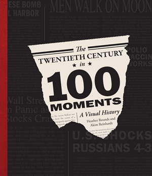 The Twentieth Century in 100 Moments
