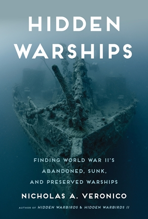 Hidden Warships Finding World War II's Abandoned, Sunk, and Preserved Warships