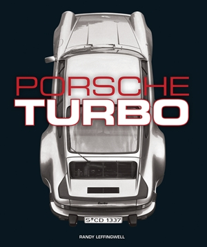 Porsche Turbo The Inside Story of Stuttgart's Turbocharged Road and Race Cars