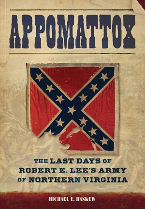 Appomattox The Last Days of Robert E. Lee's Army of Northern Virginia