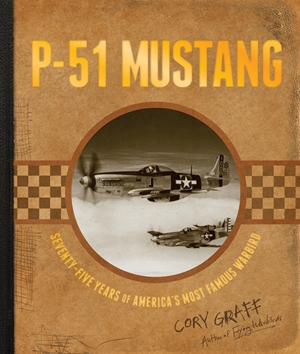 P-51 Mustang Seventy-Five Years of America's Most Famous Warbird