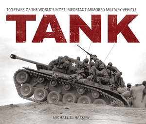 Tank 100 Years of the World's Most Important Armored Military Vehicle