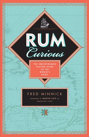 Rum Curious The Indispensable Tasting Guide to the World's Spirit