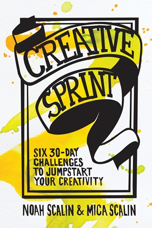 Creative Sprint Six 30-Day Challenges to Jumpstart Your Creativity