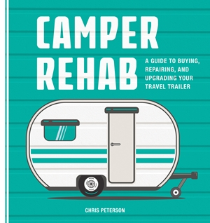 Camper Rehab A Guide to Buying, Repairing, and Upgrading Your Travel Trailer
