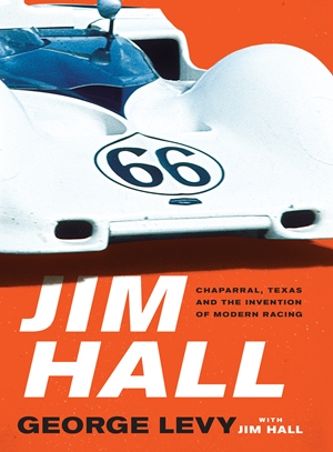 Jim Hall Chaparral, Texas and the Invention of Modern Racing