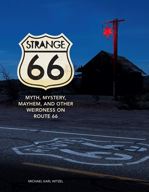 Strange 66 Myth, Mystery, Mayhem, and Other Weirdness on Route 66