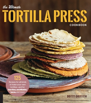 The Ultimate Tortilla Press Cookbook