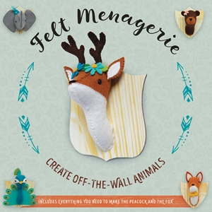 Felt Menagerie Create Off-the-Wall Animal Art