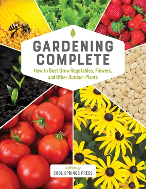 Gardening Complete How to Best Grow Vegetables, Flowers, and Other Outdoor Plants