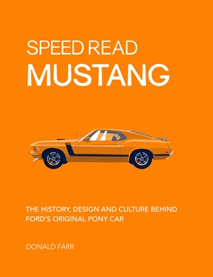 Ford Mustang The History, Technology and Design Behind the Original Pony Car