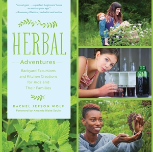 Herbal Adventures Backyard Excursions and Kitchen Creations for Kids and Their Families