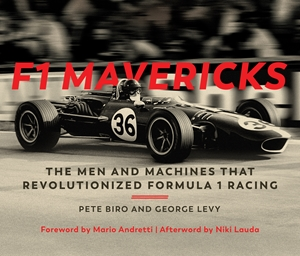 F1 Mavericks The Men and Machines that Revolutionized Formula 1 Racing