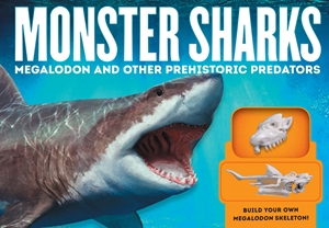 Monster Sharks Megalodon and Other Giant Prehistoric Predators of the Deep