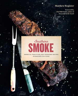 Southern Smoke Barbecue, Traditions, and Treasured Recipes Reimagined for Today