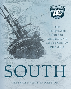 South The Illustrated Story of Shackleton's Last Expedition 1914-1917