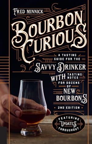 Bourbon Curious A Tasting Guide for the Savvy Drinker with Tasting Notes for Dozens of New Bourbons