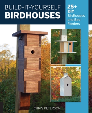 Build-It-Yourself Birdhouses 25+ DIY Birdhouses and Bird Feeders