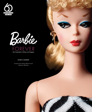 Barbie Forever Her Inspiration, History, and Legacy (Official 60th Anniversary Collection)