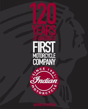 Indian Motorcycle 120 Years of America's First Motorcycle Company