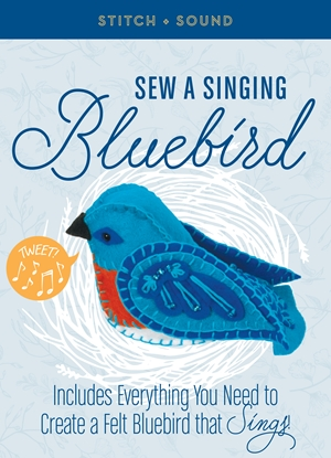 Stitch + Sound: Sew a Singing Bluebird