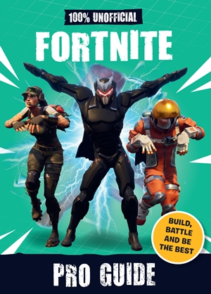 100% Unofficial Fortnite Pro Guide