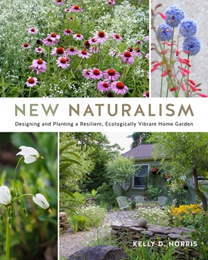 New Naturalism Mastering the Art of Designing and Planting Resilient Home Gardens