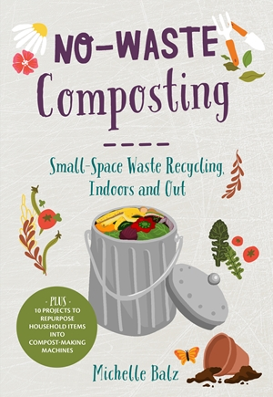 No-Waste Composting Small-space waste recycling, indoors and out. Plus, 10 projects to repurpose household items into compost-making machines