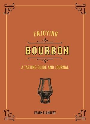 Enjoying Bourbon A Tasting Guide and Journal
