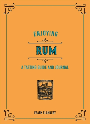 Enjoying Rum A Tasting Guide and Journal