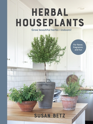 Herbal Houseplants Grow perfect herbs - indoors! For flavor, fragrance, and fun