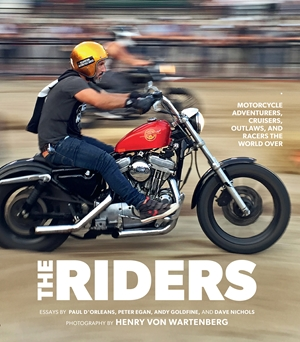 The Riders Motorcycle Adventurers, Cruisers, Outlaws, and Racers the World Over